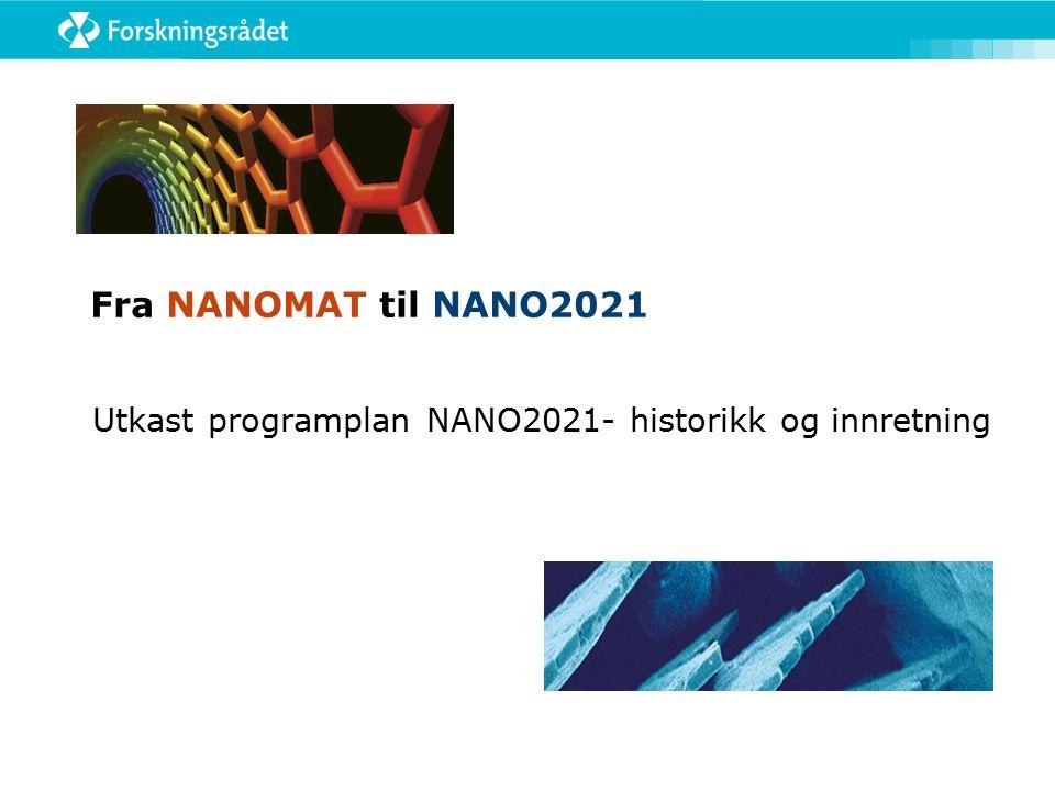  Evaluering av NANOMAT (2010)  Ekstern evaluering  Bred strategiprosess «Veien videre 2020» i 2009-2010  65 utvalgte nøkkelpersoner invitert til å komme med innspill  Forskningsrådets kunnskapsgrunnlag (2010) Godt grunnarbeid hjelper når det bygges nytt!