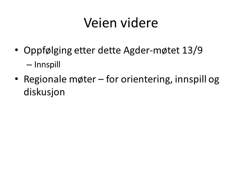 Veien videre Oppfølging etter dette Agder-møtet 13/9 – Innspill Regionale møter – for orientering, innspill og diskusjon