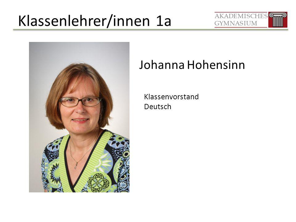 Klassenlehrer/innen 1a Johanna Hohensinn Klassenvorstand Deutsch