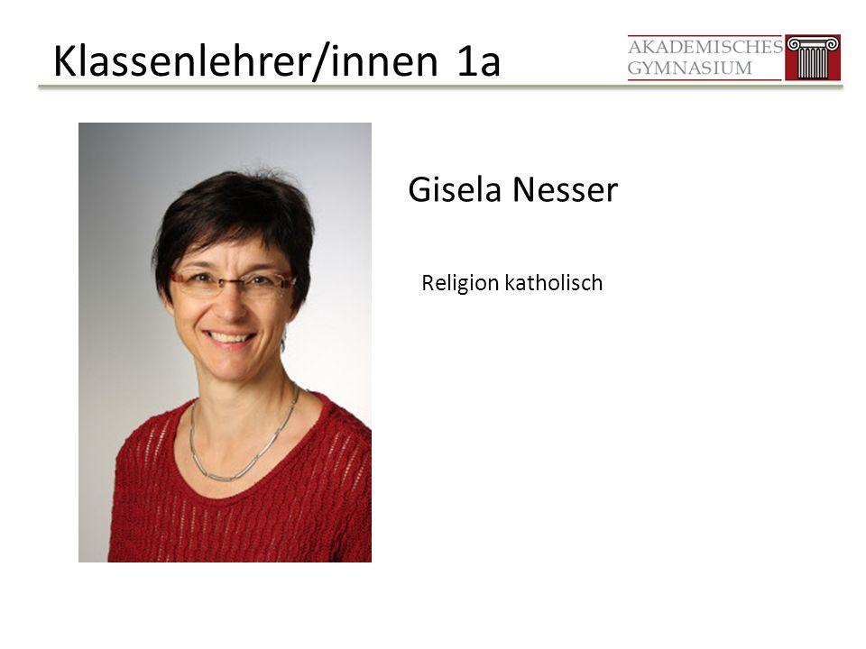 Klassenlehrer/innen 1a Gisela Nesser Religion katholisch