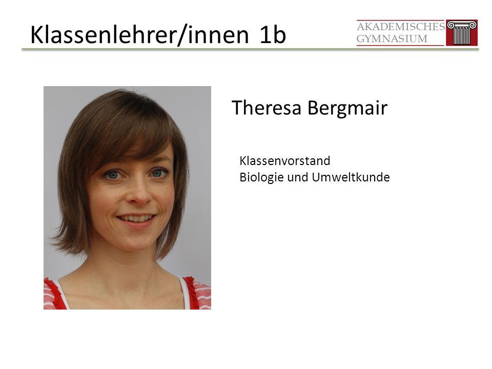 Klassenlehrer/innen 1b Theresa Bergmair Klassenvorstand Biologie und Umweltkunde
