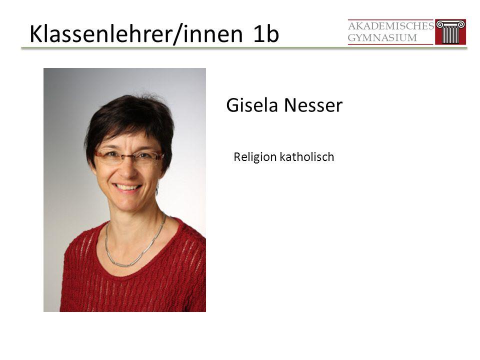 Klassenlehrer/innen 1b Gisela Nesser Religion katholisch