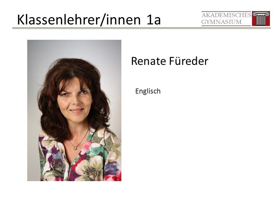 Klassenlehrer/innen 1a Renate Füreder Englisch