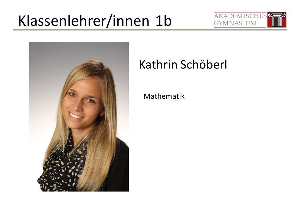 Klassenlehrer/innen 1b Kathrin Schöberl Mathematik
