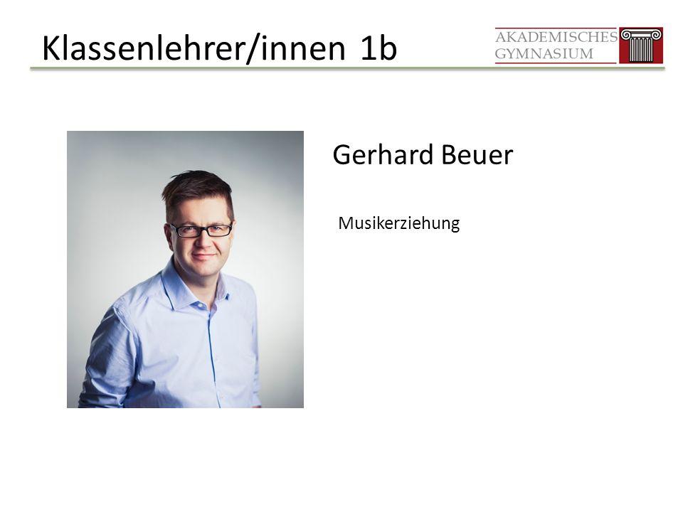 Klassenlehrer/innen 1b Gerhard Beuer Musikerziehung
