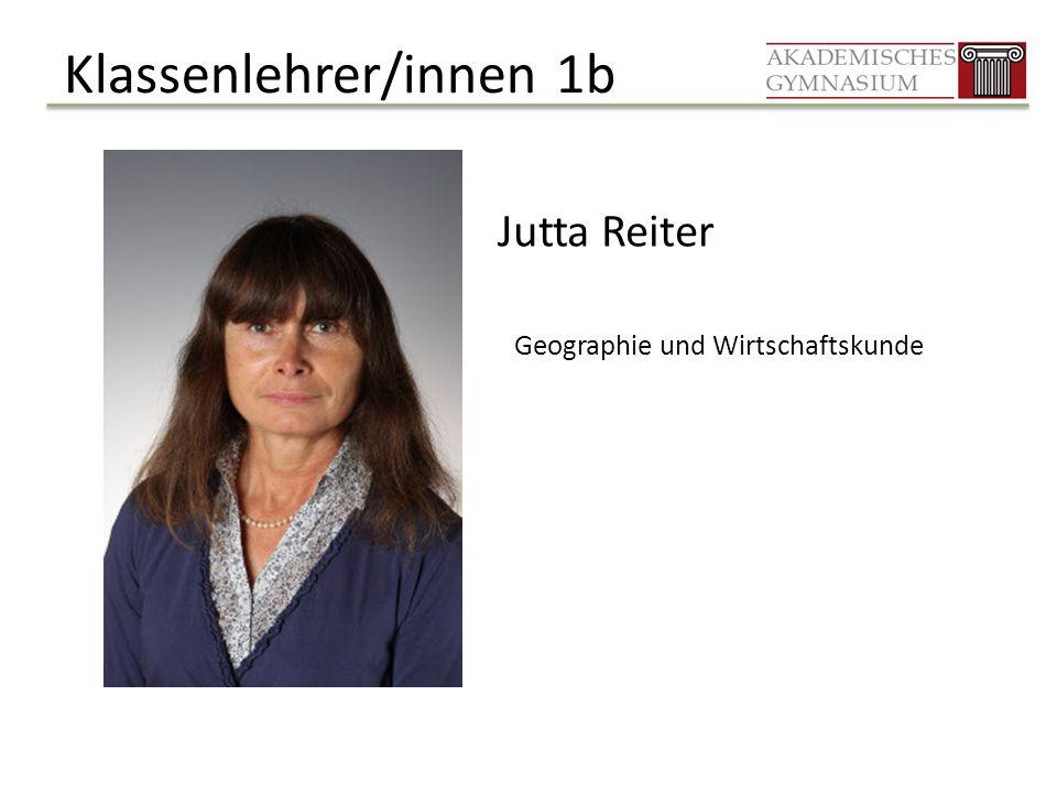 Klassenlehrer/innen 1b Jutta Reiter Geographie und Wirtschaftskunde