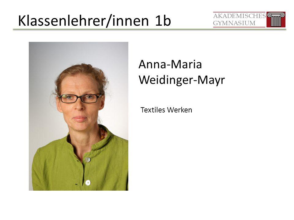 Klassenlehrer/innen 1b Anna-Maria Weidinger-Mayr Textiles Werken
