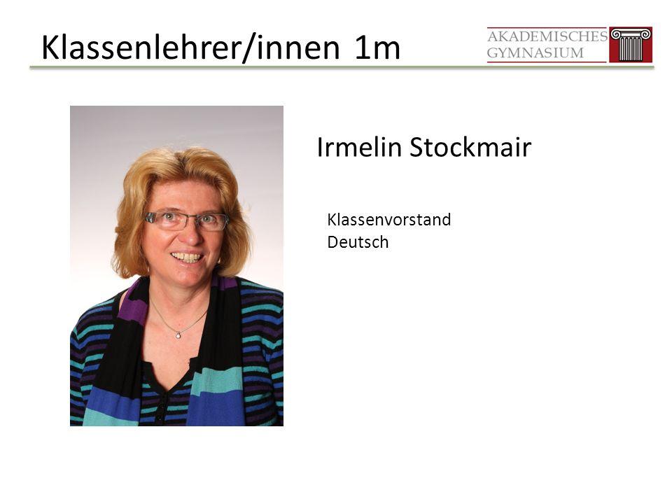 Klassenlehrer/innen 1m Irmelin Stockmair Klassenvorstand Deutsch
