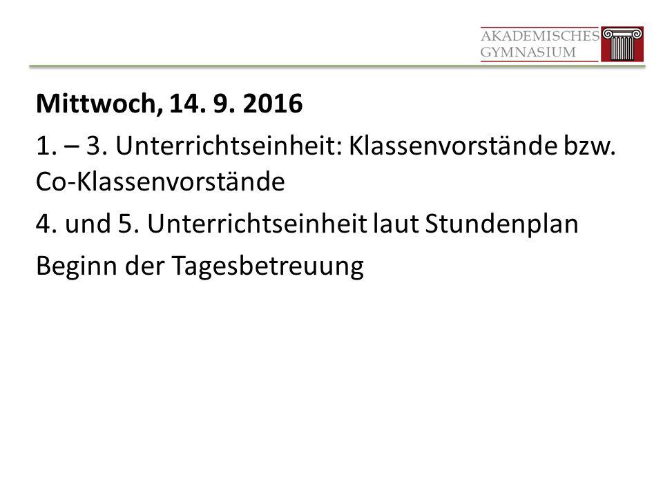 Mittwoch, 14. 9. 2016 1. – 3. Unterrichtseinheit: Klassenvorstände bzw. Co-Klassenvorstände 4. und 5. Unterrichtseinheit laut Stundenplan Beginn der T
