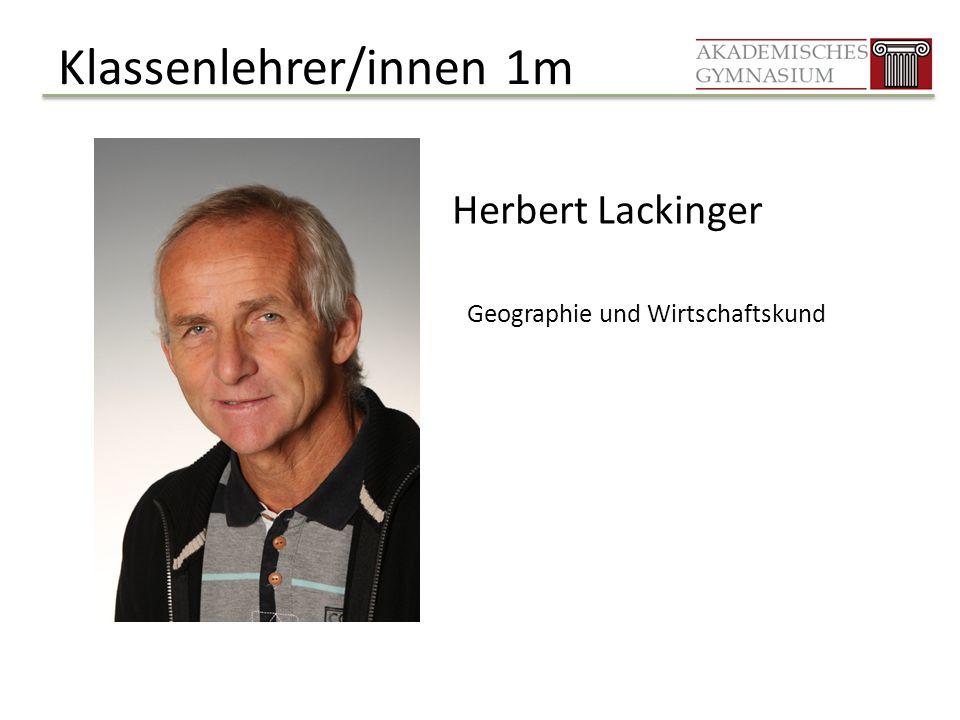 Klassenlehrer/innen 1m Herbert Lackinger Geographie und Wirtschaftskund