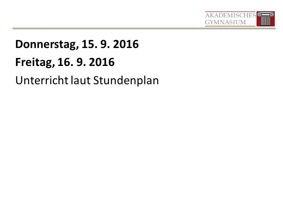 Donnerstag, 15. 9. 2016 Freitag, 16. 9. 2016 Unterricht laut Stundenplan
