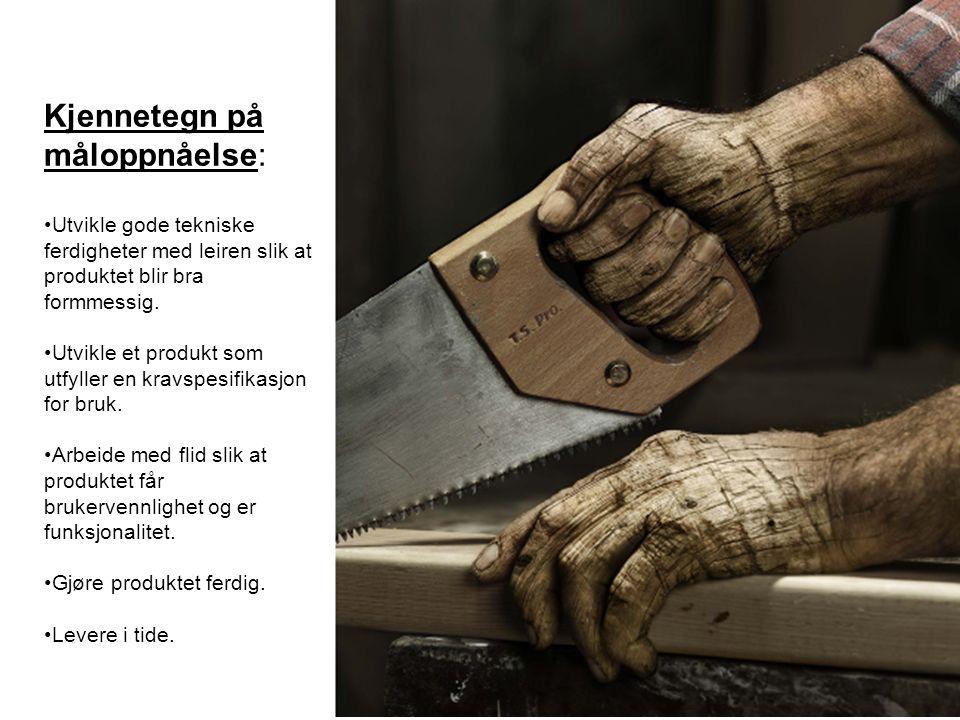 KompetansenivåHøyMiddelsGrunnleggende Ferdig produkt:Meget gode ferdigheter med godt håndverk.