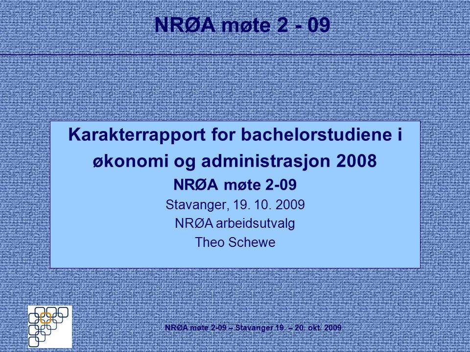 NRØA møte 2 - 09 Karakterrapport for bachelorstudiene i økonomi og administrasjon 2008 NRØA møte 2-09 Stavanger, 19. 10. 2009 NRØA arbeidsutvalg Theo
