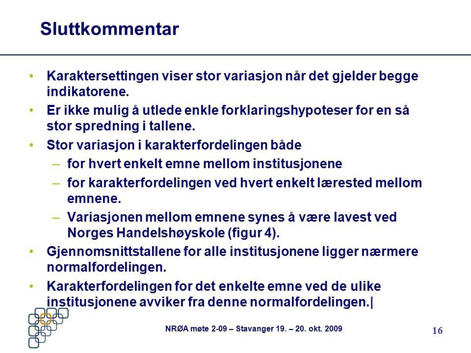 16 NRØA møte 2-09 – Stavanger 19. – 20. okt. 2009 Sluttkommentar Karaktersettingen viser stor variasjon når det gjelder begge indikatorene. Er ikke mu