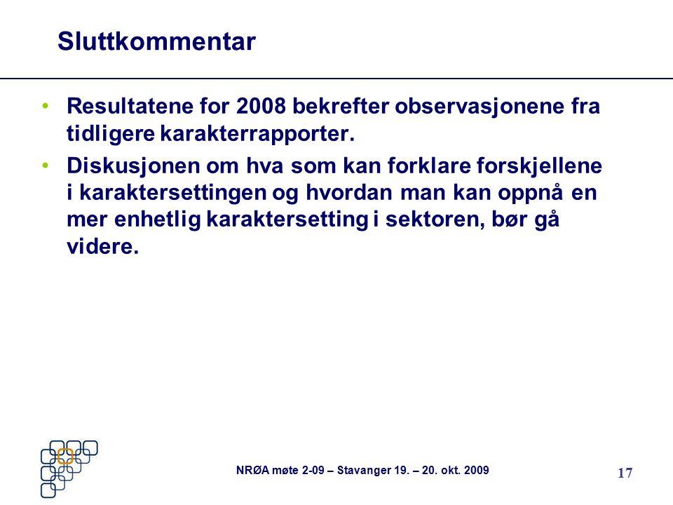 17 NRØA møte 2-09 – Stavanger 19. – 20. okt. 2009 Sluttkommentar Resultatene for 2008 bekrefter observasjonene fra tidligere karakterrapporter. Diskus