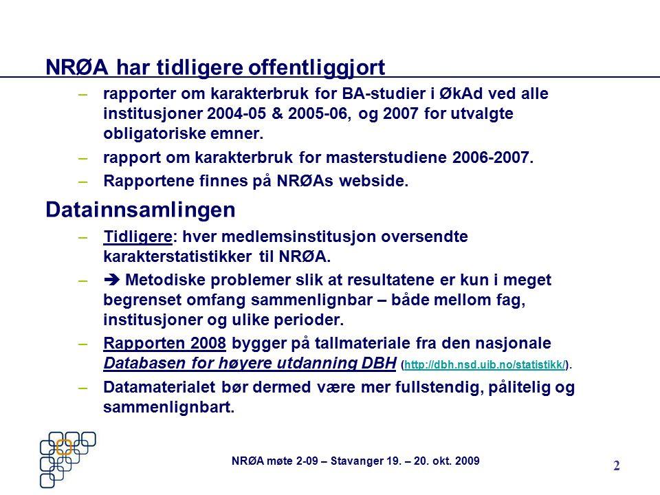 2 NRØA har tidligere offentliggjort –rapporter om karakterbruk for BA-studier i ØkAd ved alle institusjoner 2004-05 & 2005-06, og 2007 for utvalgte ob