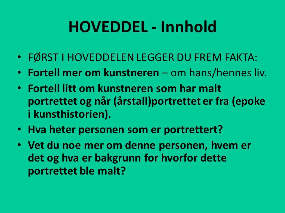 HOVEDDEL - Innhold FØRST I HOVEDDELEN LEGGER DU FREM FAKTA: Fortell mer om kunstneren – om hans/hennes liv.