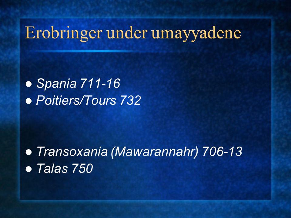 Erobringer under umayyadene Spania 711-16 Poitiers/Tours 732 Transoxania (Mawarannahr) 706-13 Talas 750