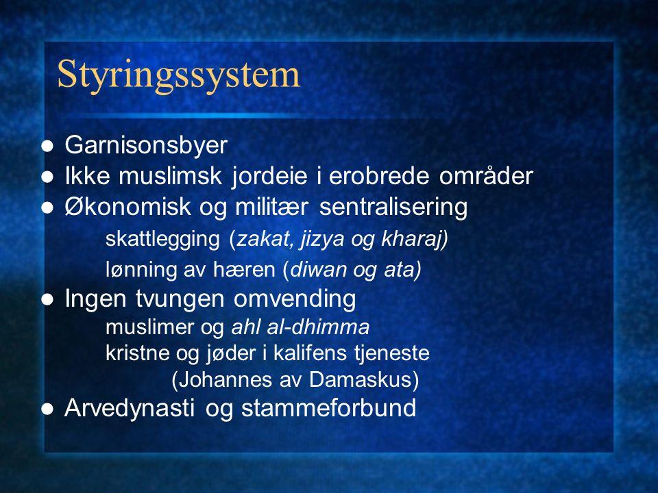Styringssystem Garnisonsbyer Ikke muslimsk jordeie i erobrede områder Økonomisk og militær sentralisering skattlegging (zakat, jizya og kharaj) lønnin
