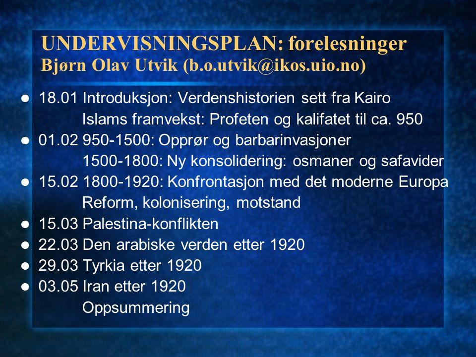 UNDERVISNINGSPLAN: forelesninger Bjørn Olav Utvik (b.o.utvik@ikos.uio.no) 18.01 Introduksjon: Verdenshistorien sett fra Kairo Islams framvekst: Profet