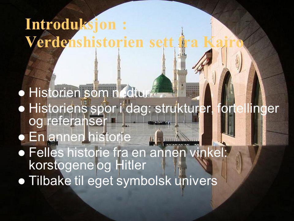 Introduksjon : Verdenshistorien sett fra Kairo Historien som nedtur Historiens spor i dag: strukturer, fortellinger og referanser En annen historie Fe