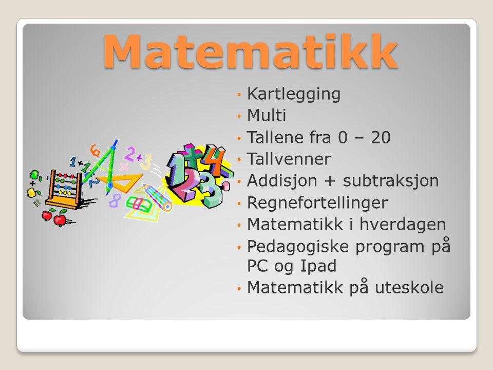 Matematikk Kartlegging Multi Tallene fra 0 – 20 Tallvenner Addisjon + subtraksjon Regnefortellinger Matematikk i hverdagen Pedagogiske program på PC og Ipad Matematikk på uteskole
