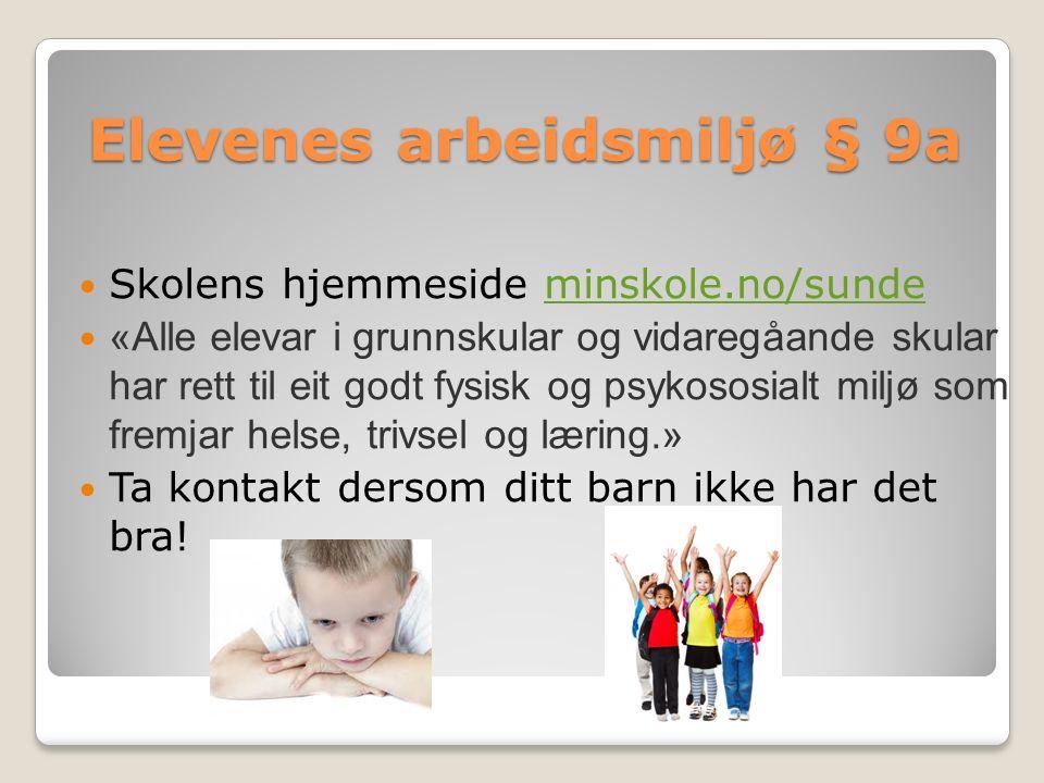 Elevenes arbeidsmiljø § 9a Skolens hjemmeside minskole.no/sundeminskole.no/sunde «Alle elevar i grunnskular og vidaregåande skular har rett til eit go