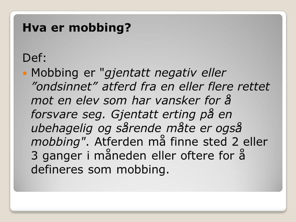 Hva er mobbing? Def: Mobbing er