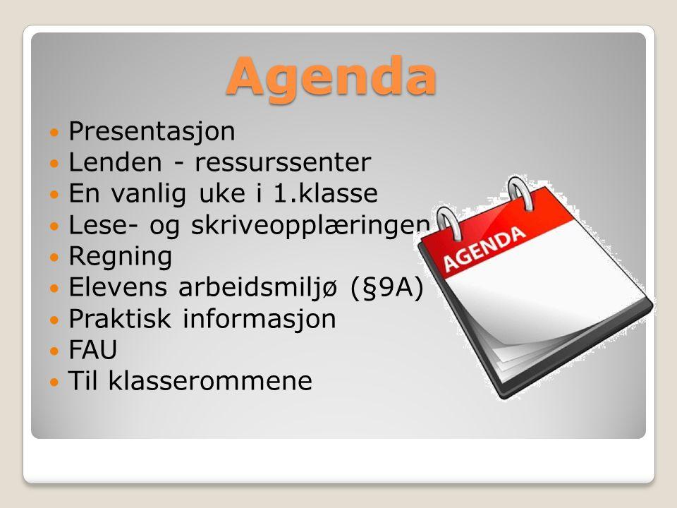 Agenda Presentasjon Lenden - ressurssenter En vanlig uke i 1.klasse Lese- og skriveopplæringen Regning Elevens arbeidsmiljø (§9A) Praktisk informasjon FAU Til klasserommene
