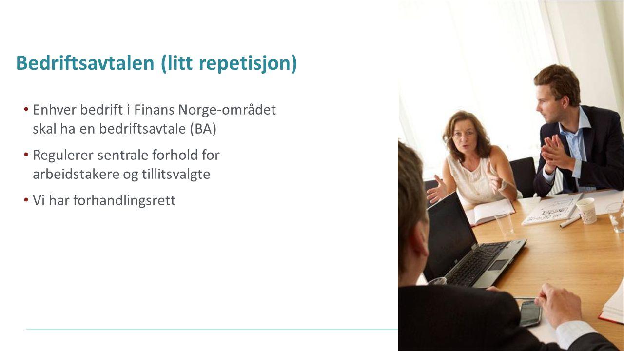 Bedriftsavtalen (litt repetisjon) Enhver bedrift i Finans Norge-området skal ha en bedriftsavtale (BA) Regulerer sentrale forhold for arbeidstakere og tillitsvalgte Vi har forhandlingsrett