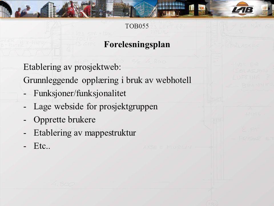 TOB055 Forelesningsplan Etablering av prosjektweb: Grunnleggende opplæring i bruk av webhotell -Funksjoner/funksjonalitet -Lage webside for prosjektgruppen -Opprette brukere -Etablering av mappestruktur -Etc..