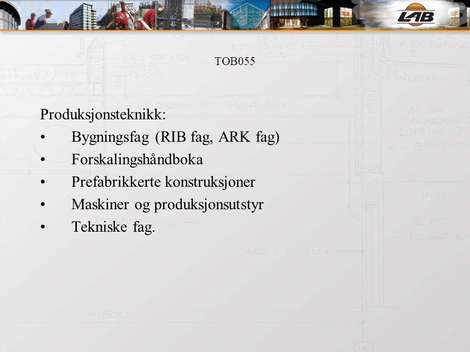 TOB055 Produksjonsteknikk: Bygningsfag (RIB fag, ARK fag) Forskalingshåndboka Prefabrikkerte konstruksjoner Maskiner og produksjonsutstyr Tekniske fag.