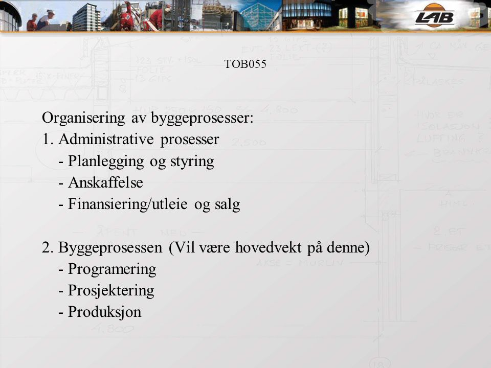 TOB055 Organisering av byggeprosesser forts: 3. Offentlige prosesser: - Plan - Prosjektgodkjenning