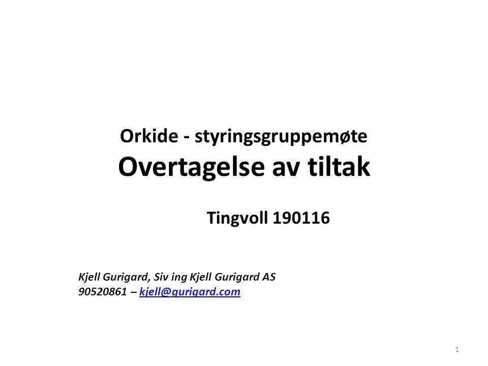Orkide - styringsgruppemøte Overtagelse av tiltak Tingvoll 190116 Kjell Gurigard, Siv ing Kjell Gurigard AS 90520861 – kjell@gurigard.comkjell@gurigar