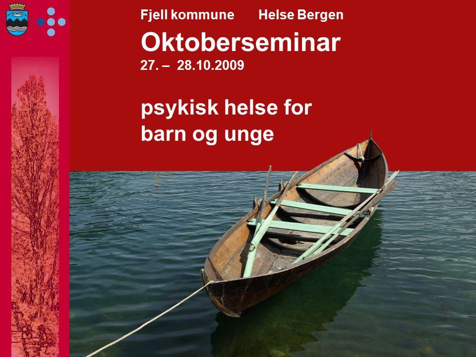 Fjell kommune Helse Bergen Oktoberseminar 27. – 28.10.2009 psykisk helse for barn og unge
