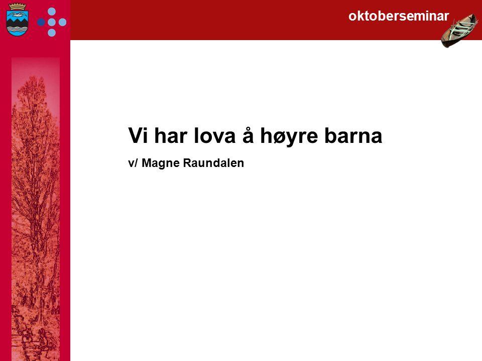 Vi har lova å høyre barna v/ Magne Raundalen oktoberseminar