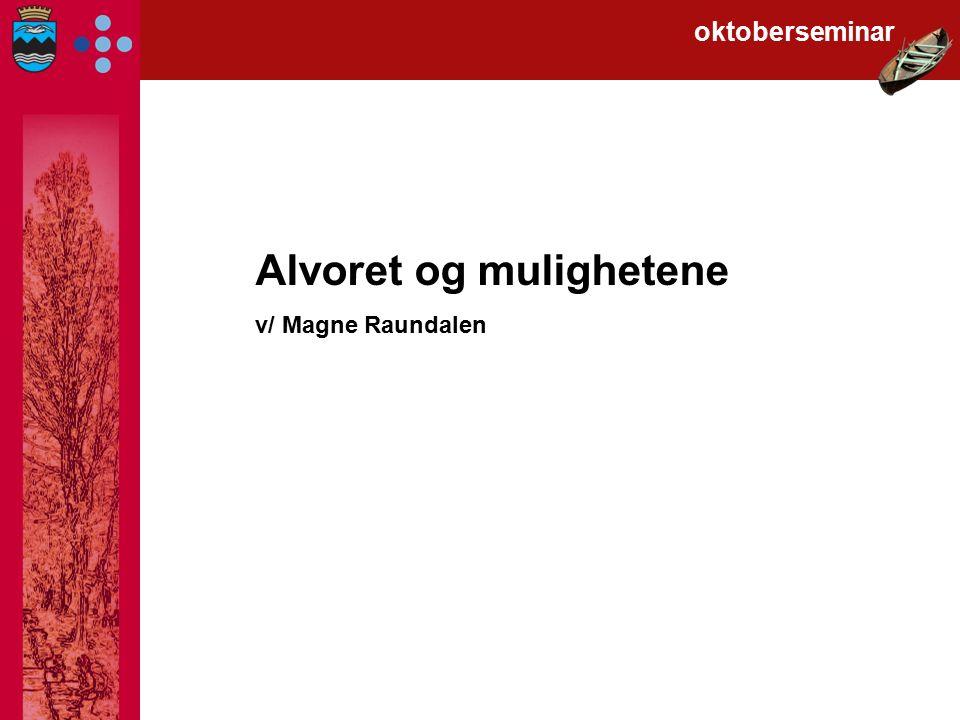 Alvoret og mulighetene v/ Magne Raundalen