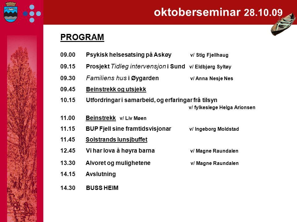 oktoberseminar 28.10.09 PROGRAM 09.00 Psykisk helsesatsing på Askøy v/ Stig Fjellhaug 09.15 Prosjekt Tidleg intervensjon i Sund v/ Eldbjørg Syltøy 09.
