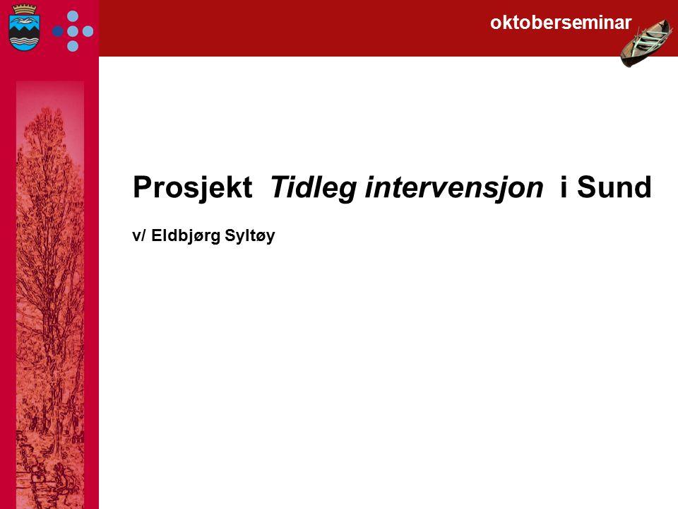 Prosjekt Tidleg intervensjon i Sund v/ Eldbjørg Syltøy oktoberseminar