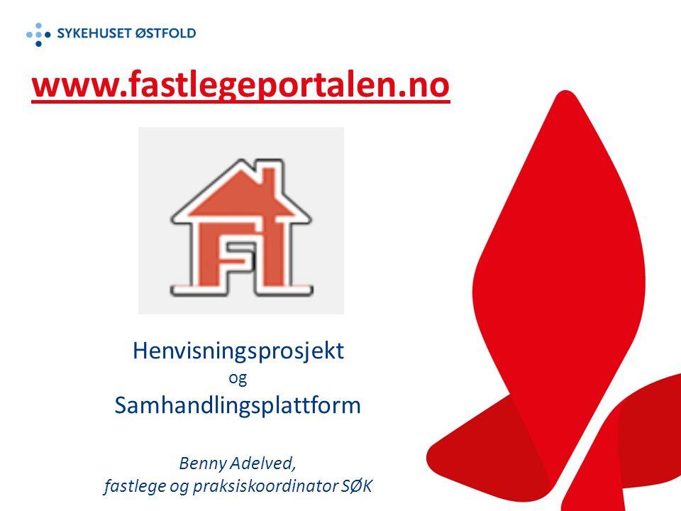 www.fastlegeportalen.no Henvisningsprosjekt og Samhandlingsplattform Benny Adelved, fastlege og praksiskoordinator SØK