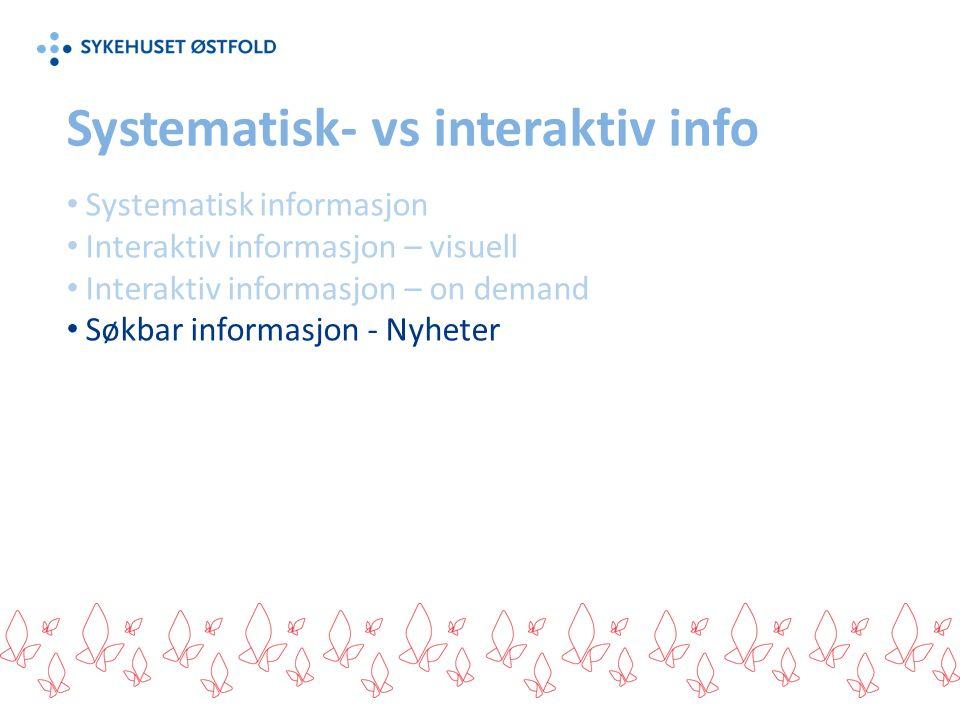 Systematisk- vs interaktiv info Systematisk informasjon Interaktiv informasjon – visuell Interaktiv informasjon – on demand Søkbar informasjon - Nyhet