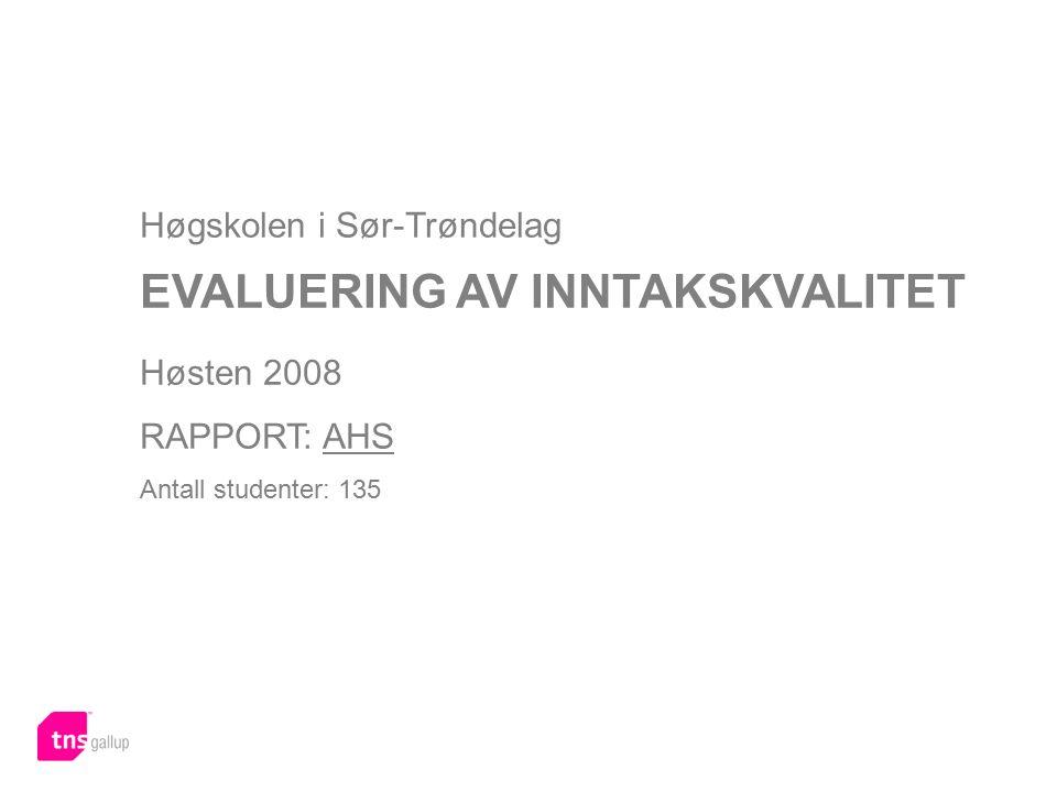 Høgskolen i Sør-Trøndelag EVALUERING AV INNTAKSKVALITET Høsten 2008 RAPPORT: AHS Antall studenter: 135