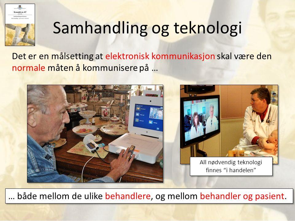 Samhandling og teknologi Det er en målsetting at elektronisk kommunikasjon skal være den normale måten å kommunisere på … … både mellom de ulike behandlere, og mellom behandler og pasient.