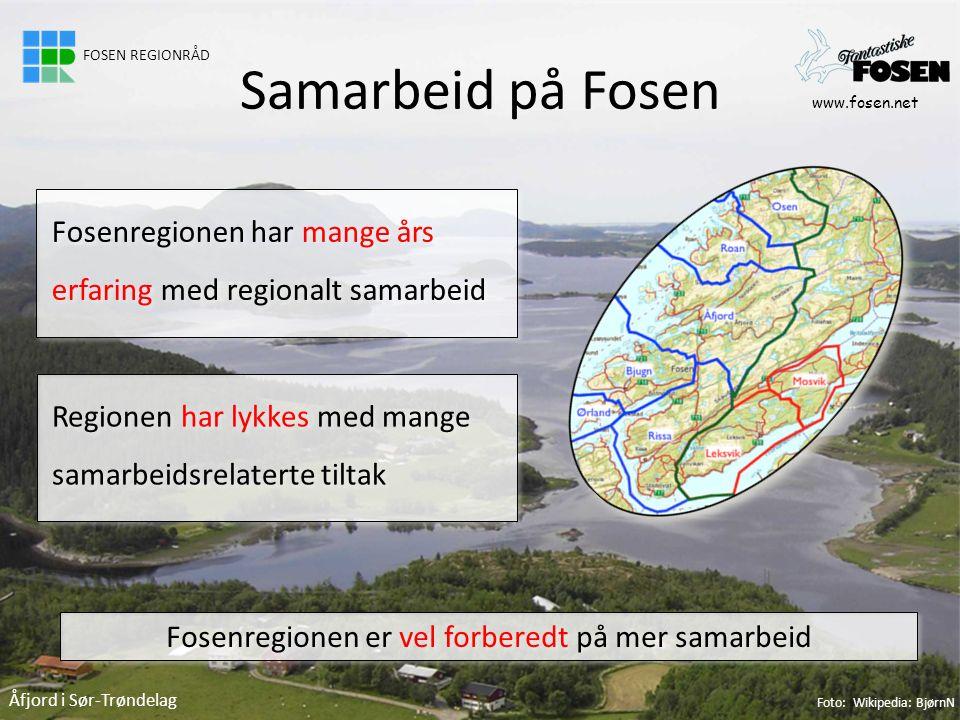 Fosenregionen har mange års erfaring med regionalt samarbeid Regionen har lykkes med mange samarbeidsrelaterte tiltak Samarbeid på Fosen Fosenregionen er vel forberedt på mer samarbeid www.fosen.net Åfjord i Sør-Trøndelag Foto: Wikipedia: BjørnN FOSEN REGIONRÅD