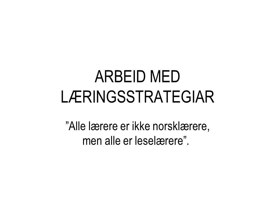 ARBEID MED LÆRINGSSTRATEGIAR Alle lærere er ikke norsklærere, men alle er leselærere .