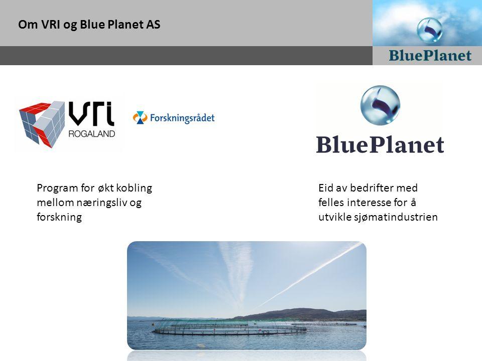 Om VRI og Blue Planet AS Eid av bedrifter med felles interesse for å utvikle sjømatindustrien Program for økt kobling mellom næringsliv og forskning