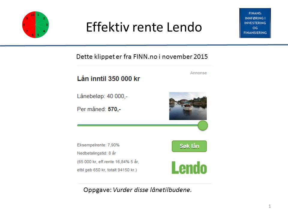 Effektiv rente Lendo 1 Dette klippet er fra FINN.no i november 2015 Oppgave: Vurder disse lånetilbudene.