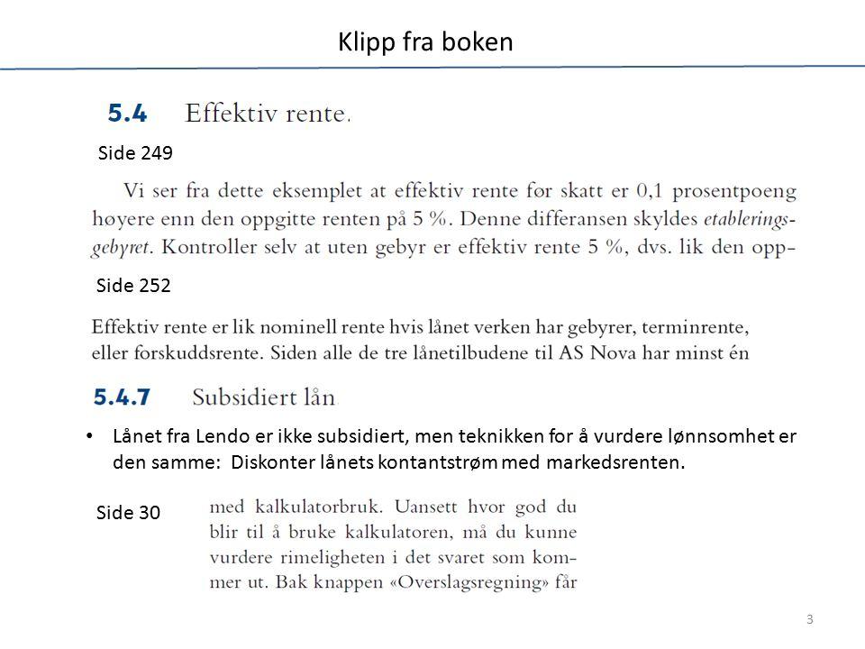 Klipp fra boken Side 252 Side 249 Lånet fra Lendo er ikke subsidiert, men teknikken for å vurdere lønnsomhet er den samme: Diskonter lånets kontantstr