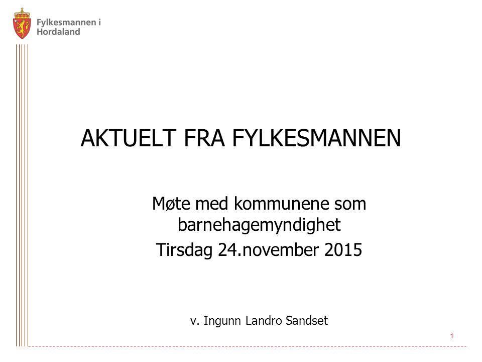 AKTUELT FRA FYLKESMANNEN Møte med kommunene som barnehagemyndighet Tirsdag 24.november 2015 v. Ingunn Landro Sandset 1