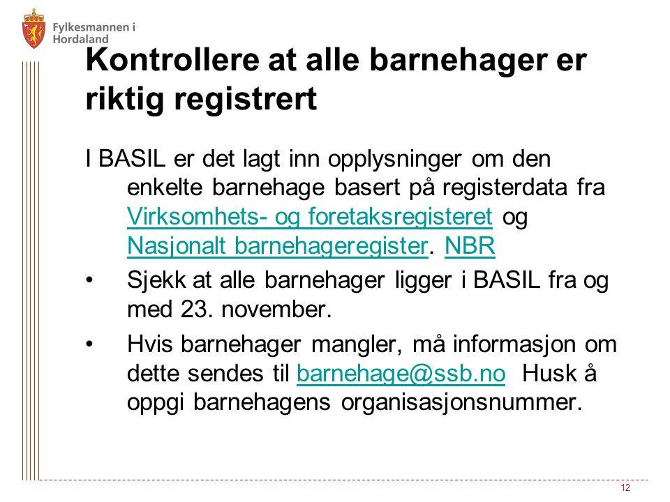 Kontrollere at alle barnehager er riktig registrert I BASIL er det lagt inn opplysninger om den enkelte barnehage basert på registerdata fra Virksomhets- og foretaksregisteret og Nasjonalt barnehageregister.